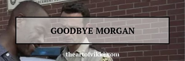 Goodbye Morgan