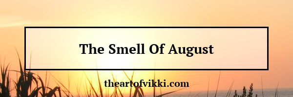 The Smell Of August