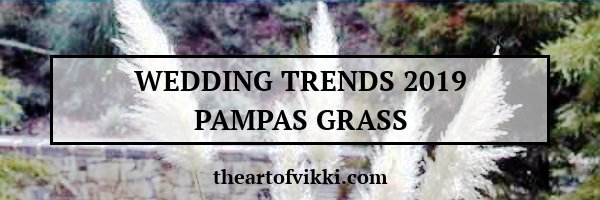 Wedding Trends 2019 Pampas Grass